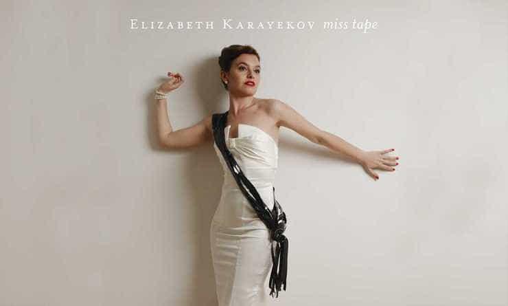Elizabeth Karayekok. Miss Tape